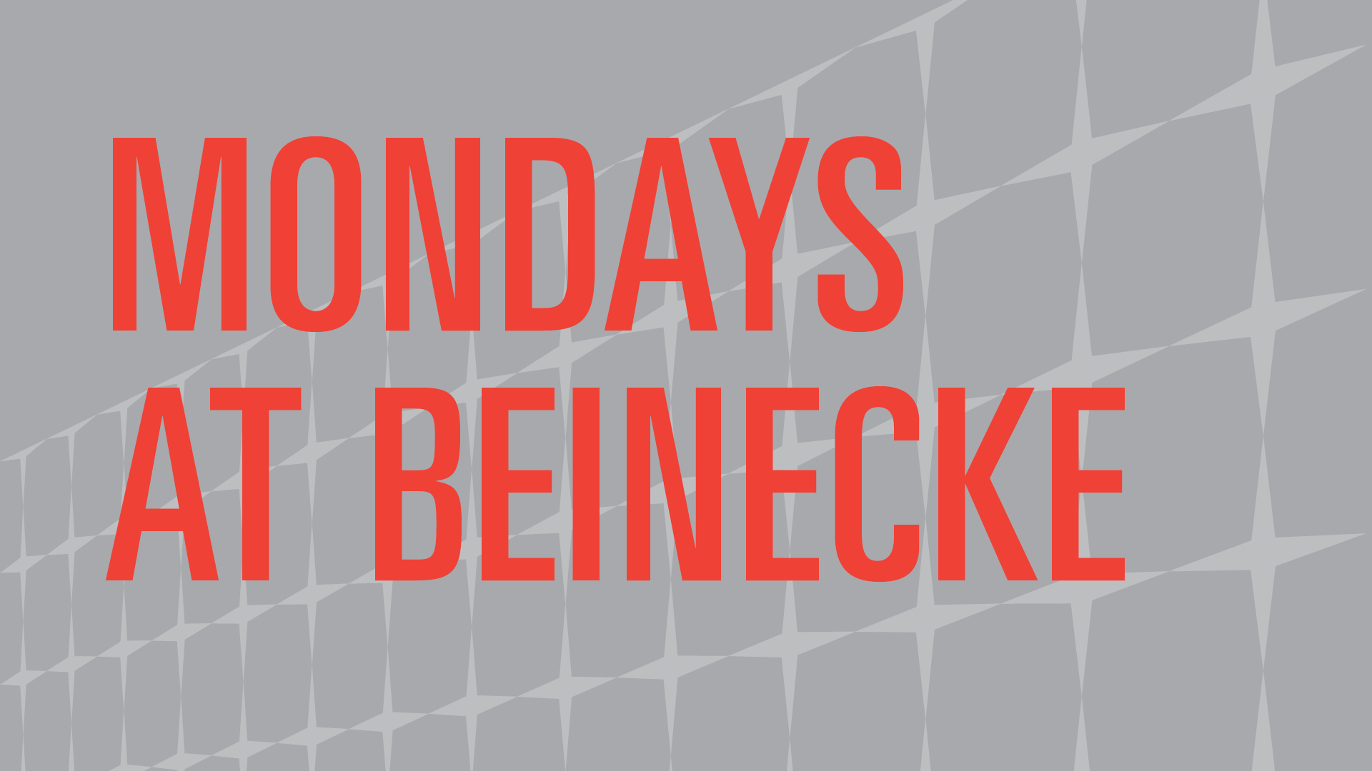 Mondays at Beinecke in bold red letters on a gray background